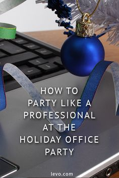 Best ways to party like a professional at the holiday office party. www.levo.com