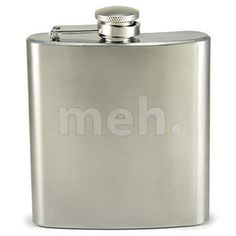 """The Meh. Flask - """"Somebody famous once said """"Work is the curse of the drinking class.""""... Stainless steel flask holds 6 ounces of your favorite beverage. It's laser etched with the simple, but all-powerful phrase, 'meh.' Supply your own readily available apathy for best results."""" ($12.99 (save 23%) - $9.99)"""