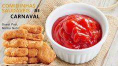 Comidinhas Saudáveis de Carnaval para Cair na Folia. Receita saudável de nuggets caseiro e catchup turbinado. Guest Post Minha Nut
