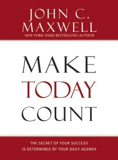 Buy Make Today Count: The Secret of Your Success Is Determined by Your Daily Agenda by John C. Maxwell and Read this Book on Kobo's Free Apps. Discover Kobo's Vast Collection of Ebooks and Audiobooks Today - Over 4 Million Titles!