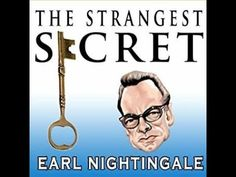 The Strangest secret in the world by EARL NIGHTINGALE // LOUD AND CLEAR ...
