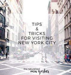Tips & Tricks for Visiting New York - amazing advice for tourists and visitors planning their next trip! #thenaturalizednewyorker