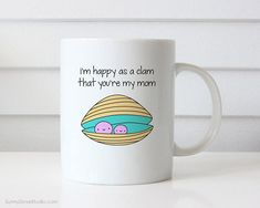 Mug For Mom Mother Happy Mothers Day Birthday Funny Gift Happy As A Clam Pun Cute Kawaii Fun Best Mom Quote Gifts Coffee Mugs Cup Cups  Im Happy As A Clam That Youre My Mom...a sweet way to tell your mom how much she means to you! Featuring a hand drawn illustration, this cute mug is perfect for Mothers Day, your moms birthday, Valentines Day, Christmas and any day in between when you simply want to tell her how great she is. This sweet little pair of clams will put a smile on your moms…