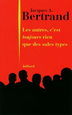 Les autres, c'est toujours rien que des sales types. de Jacques A. Bertrand.