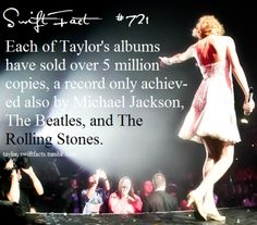 Does anyone realize that is a great achievement? Because that is probably the best fact ever! And Micheal Jackson, Rolling Stones, and Te Beatles are the greatest singers ever too. Well now that you know, Taylor is now your favorite :)