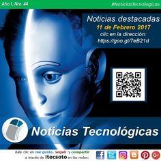 Edición Semanal Nº 44, Año 1 - Noticias Tecnológicas destacadas al 11 de Febrero de 2017...   #FelizSabado #itecsoto #facebook #twitter #instagram #pinterest #google+ #blogger #NoticiasTecnologicas