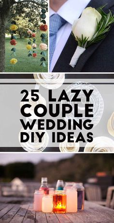 25 Lazy Couple Wedding DIY Ideas...although I am not sure planning a wedding and lazy ever go in the same sentence! Great and creative ideas!
