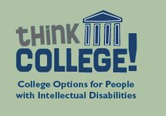 Think College: a website that discusses college options for people with intellectual disabilities and provides resources and tools for students, families, and professionals.
