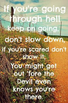 you're going through hell keep on going, don't slow down, if you're scared don't show it. You might get out 'fore the devil even knows you're there - If You're Going Through Hell - Rodney Atkins Country Music Quotes, Country Music Lyrics, Country Songs, Country Life, Country Girls, Lyrics To Live By, Song Lyric Quotes, Thing 1, Down South