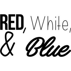 Red, White, & Blue ❤ liked on Polyvore featuring text, patriotic, quotes, words, filler, phrase and saying