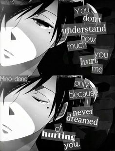 'Everyone in this world's hurted me so much.... and most of them didn't even know. But that's okay, it's good, because they've shown me that I'm able to hate and suffer...... and pain. Now I know what true pain is and I truthfully wish that I would have never learned about this..' -Kazaya