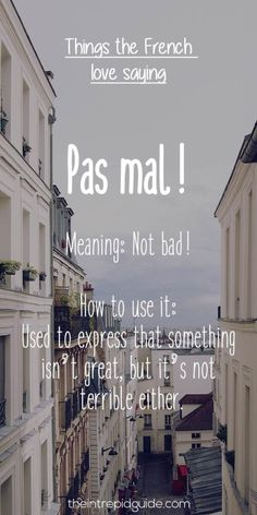 Use pas mal (pah mahl) (not bad) when you want to express that something isn't great, but it's not terrible either; Generally, you use this phrase in response to someone asking you how you are feeling or how things are going. French Language Lessons, French Language Learning, French Lessons, Spanish Lessons, Spanish Language, Learning Spanish, French Love Quotes, French Words, French Sayings