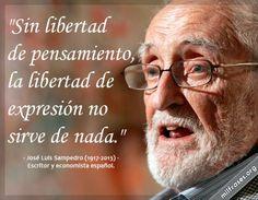 Sin libertad de pensamiento, la libertad de expresión no sirve de nada. - José Luis Sampedro