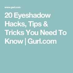 20 Eyeshadow Hacks, Tips & Tricks You Need To Know | Gurl.com
