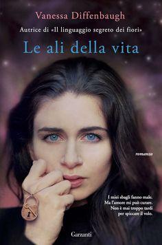 "Vanessa Diffenbaugh ""Le ali della vita"" (Garzanti) Best Books To Read, Good Books, Ibs, Cosmopolitan, Fiction, Novels, Romance, Reading, Dragonfly Wings"