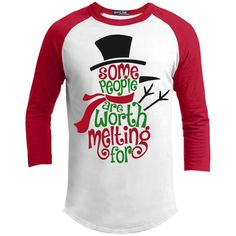 T-Shirts - Some People Worth Melting For 3/4 Sleeve