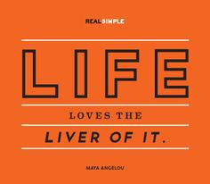 """""""Life loves the liver of it."""" —Maya Angelou #quotes"""