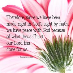 Therefore, since we have been made right in God's sight by faith, we have peace with God because of what Jesus Christ our Lord has done for us. - Romans 5:1 #NLT #Bible verse   CrossRiverMedia.com