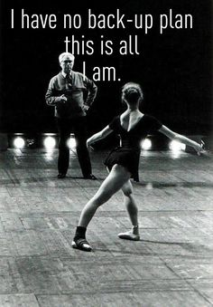 This is me. If I can't get into dance I have no other back up.. dance is my life <3