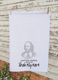 """practice random acts of Shakespeare"" towel"