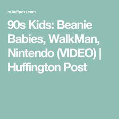90s Kids: Beanie Babies, WalkMan, Nintendo (VIDEO)   Huffington Post