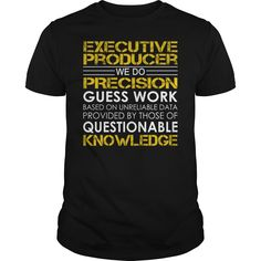 Executive Producer - We Do Precision Guess Work #gift #ideas #Popular #Everything #Videos #Shop #Animals #pets #Architecture #Art #Cars #motorcycles #Celebrities #DIY #crafts #Design #Education #Entertainment #Food #drink #Gardening #Geek #Hair #beauty #Health #fitness #History #Holidays #events #Home decor #Humor #Illustrations #posters #Kids #parenting #Men #Outdoors #Photography #Products #Quotes #Science #nature #Sports #Tattoos #Technology #Travel #Weddings #Women