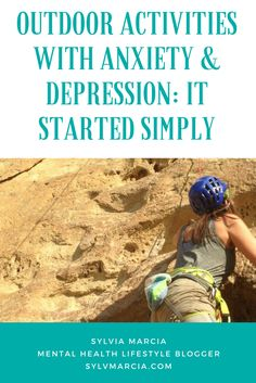 Doing outdoor activities such as rock climbing, backpacking and hiking with anxiety and depression is not easy. This is how I started to do some outdoor activities while also struggling with anxiety and depression.