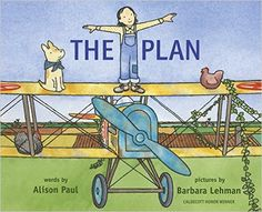 The Plan words by Alison Paul, pictures by Barbara Lehman. An amazing book, beautifully illustrated. Paul tells a story, starting with the word PLAN and adding letters with each page turn to create new words and move the story along.
