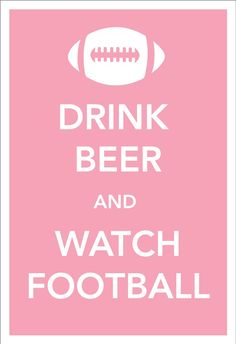 Drink Beer and Watch Football 13 x 19 (12 x 18) Print Keep Calm and Carry On Spoof Poster-Light Pink. Man Room. Dorm Room. Apartment.. $25.00, via Etsy.