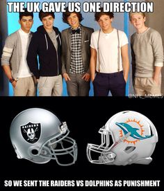 Perfect! I hate One Direction and the Raiders!