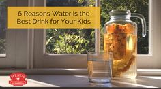 Six Reasons Water is the Best Drink for Your Children