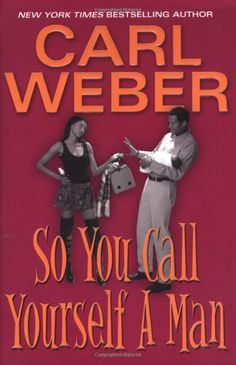 So You Call Yourself A Man (Dafina Contemporary Romance) Carl Weber: Books *****  A Closet Homo, Psycho Wife Beater and a Cheater close friends, tested relationships... Carl knows how to spin a good story. So much emotions!!!