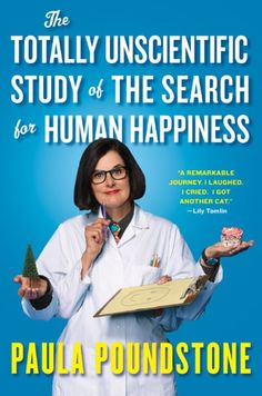 The Totally Unscientific Study of the Search for Human Happiness | Washington Independent Review of Books