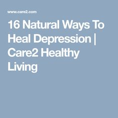 16 Natural Ways To Heal Depression | Care2 Healthy Living