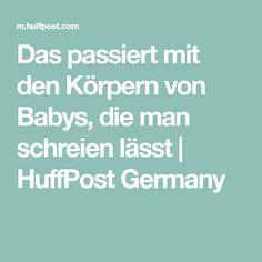 Das passiert mit den Körpern von Babys, die man schreien lässt | HuffPost Germany