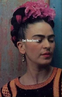 be fearless. like Frida #artist