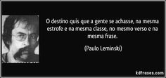 O destino quis que a gente se achasse, na mesma estrofe e na mesma classe, no mesmo verso e na mesma frase. (Paulo Leminski)