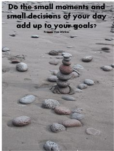 Do the small moments & small decisions of your day add up to your goals? FVW