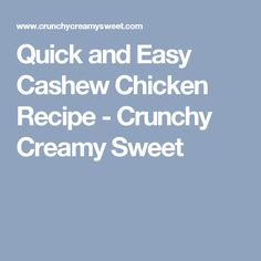 Quick and Easy Cashew Chicken Recipe - Crunchy Creamy Sweet