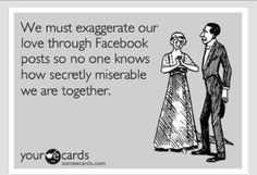 We must exaggerate our love through Facebook...