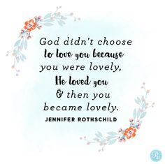 """""""God didn't choose to love you because you were lovely, He loved you and then you became lovely."""" Jennifer Rothschild // If you were ever """"picked last,"""" let today's devotion remind you that you're chosen and loved."""