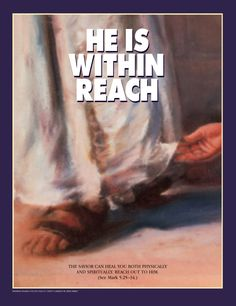 Jesus Christ. He is within reach. The Savior can heal you both physically and spiritually. Reach out to Him.  Mormon Ad by the LDS Church.