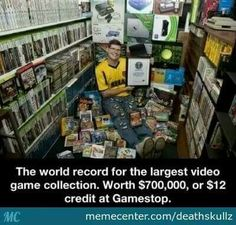 The world record for the largest video game collection. Worth $700,000