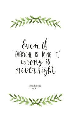 Even If Everyone Is Doing It, Wrong Is Never Right life quotes life life quotes and sayings life inspiring quotes life image quotes