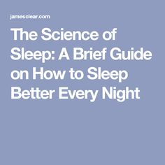 The Science of Sleep: A Brief Guide on How to Sleep Better Every Night
