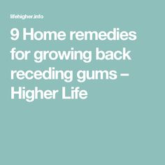 9 Home remedies for growing back receding gums – Higher Life
