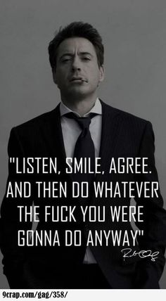 Listen, Smile, Agree, and then do whatever fuck you were gonna do anyway