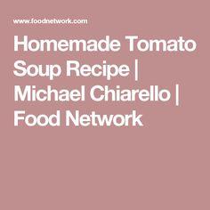 Homemade Tomato Soup Recipe | Michael Chiarello | Food Network