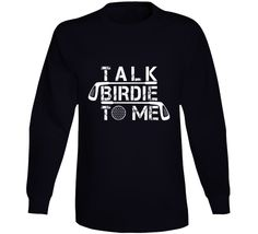 Talk Birdie To Me Funny Premium Tshirt Gift For Golfers Fathers Day Long Sleeve T Shirt Gifts For Golfers, Spring Design, Golf T Shirts, Funny Tshirts, Fathers Day, Sweatshirts, Long Sleeve, Sleeves, How To Make