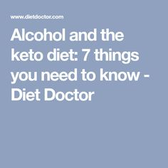 Alcohol and the keto diet: 7 things you need to know - Diet Doctor